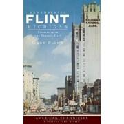 Remembering Flint, Michigan: Stories from the Vehicle City, Hardcover/Gary Flinn