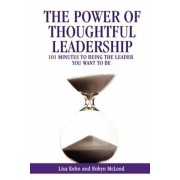 The Power of Thoughtful Leadership: 101 Minutes to Being the Leader You Want to Be, Paperback