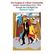 The Forging of a Black Community: Seattle's Central District from 1870 Through the Civil Rights Era, Paperback/Quintard Taylor