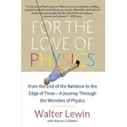 For the Love of Physics: From the End of the Rainbow to the Edge of Time - A Journey Through the Wonders of Physics, Paperback/Walter Lewin