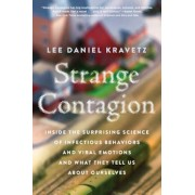 Strange Contagion: Inside the Surprising Science of Infectious Behaviors and Viral Emotions and What They Tell Us about Ourselves, Hardcover