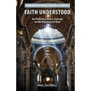 Faith Understood: An Ordinary Man's Journey to the Presence of God, Paperback/Paul Zucarelli
