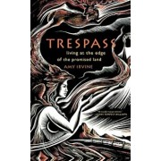 Trespass: Living at the Edge of the Promised Land, Paperback/Amy Irvine
