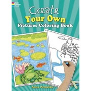 Create Your Own Pictures Coloring Book: 45 Fun-To-Finish Illustrations, Paperback/Anna Pomaska