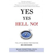 Yes Yes Hell No: The Little Book for Making Big Decisions, Paperback/Brian Whetten Ph. D.