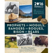 Prophets and Moguls, Rangers and Rogues, Bison and Bears: 100 Years of the National Park Service, Paperback