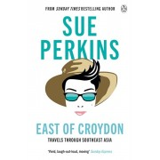 East of Croydon. Travels through India and South East Asia inspired by her BBC 1 series 'The Ganges', Paperback/Sue Perkins