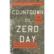 Countdown to Zero Day: Stuxnet and the Launch of the World's First Digital Weapon, Paperback/Kim Zetter