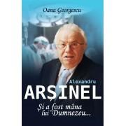 Alexandru Arsinel. Si a fost mana lui Dumnezeu... (eBook)