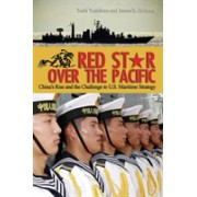 Red Star Over the Pacific - China's Rise and the Challenge to U.S. Maritime Strategy (Yoshihara Toshi)(Cartonat) (9781682472187)