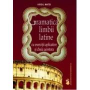Gramatica Limbii Latine Cu Exercitii Aplicative Si Cheia Acestora - Virgil Matei