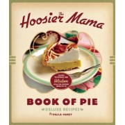 The Hoosier Mama Book of Pie: Recipes, Techniques, and Wisdom from the Hoosier Mama Pie Company, Hardcover