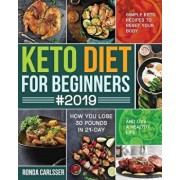 Keto Diet for Beginners #2019: Simple Keto Recipes to Reset Your Body and Live a Healthy Life (How You Lose 30 Pounds in 21-Day), Paperback/Ronda Carlsser