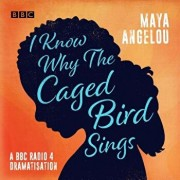 I Know Why the Caged Bird Sings: A BBC Radio 4 Dramatisation/Maya Angelou
