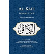 Al-Kafi, Volume 1 of 8: English Translation, Paperback/Thiqatu Al-Islam Abu Ja'fa Al-Kulayni