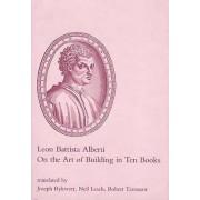 ART On the Art of Building in Ten Books by Leon Battista Alberti & Tran...