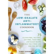 The Low-Oxalate Anti-Inflammatory Cookbook: 75 Gluten-Free, Nut-Free, Soy-Free, Yeast-Free, Low-Sugar Recipes to Help You Stress Less and Feel Better, Hardcover/Cindy Bokma