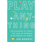 Play Anything: The Pleasure of Limits, the Uses of Boredom, and the Secret of Games, Hardcover