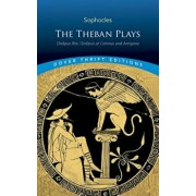 The Theban Plays: Oedipus Rex, Oedipus at Colonus and Antigone, Paperback/Sophocles