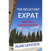 The Reluctant Expat: Part Two - Finding My Feet, Paperback/Alan Laycock