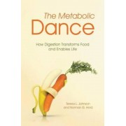 The Metabolic Dance: How Digestion Transforms Food and Enables Life, Paperback