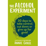 Alcohol Experiment. How to Take Control of Your Drinking and Enjoy Being Sober for Good, Paperback/Annie Grace