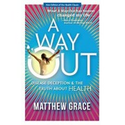 A Way Out - Disease Deception and the Truth about Health: New Edition, Paperback/Matthew Grace