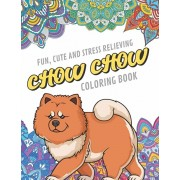 Fun Cute And Stress Relieving Chow Chow Coloring Book: Find Relaxation And Mindfulness By Coloring the Stress Away With These Beautiful Black and Whit, Paperback/Originalcoloringpages Com Publishing