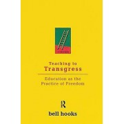 Teaching to Transgress by Bell Hooks