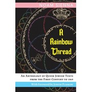 A Rainbow Thread: An Anthology of Queer Jewish Texts from the First Century to 1969, Paperback/Noam Sienna
