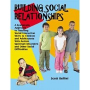 Building Social Relationships: A Systematic Approach to Teaching Social Interaction Skills to Children and Adolescents with Autism Spectrum Disorders, Paperback/Phd Scott Bellini
