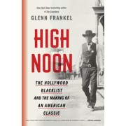 High Noon: The Hollywood Blacklist and the Making of an American Classic, Hardcover
