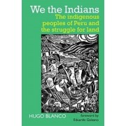 We the Indians. The indigenous peoples of Peru and the struggle for land, Paperback/Hugo Blanco