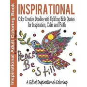 Inspirational Adult Coloring Book: Color Creative Doodles with Uplifting Bible Quotes for Inspiration, Calm and Faith - The Gift of Coloring, Paperback/Rebecca Stone