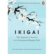 Ikigai: The Japanese Secret to a Long and Happy Life, Hardcover/Hector Garcia