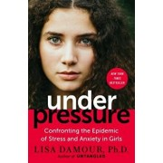Under Pressure: Confronting the Epidemic of Stress and Anxiety in Girls, Hardcover/Lisa Damour
