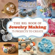 The Big Book of Jewelry Making: 73 Projects to Make, Paperback