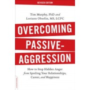 Overcoming Passive-Aggression: How to Stop Hidden Anger from Spoiling Your Relationships, Career, and Happiness, Paperback