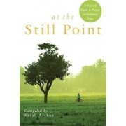At the Still Point: A Literary Guide to Prayer in Ordinary Time, Paperback/Sarah Arthur