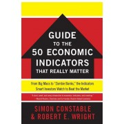 The 50 Economic Indicators That Really Matter: From Big Macs to ``Zombie Banks,`` the Indicators Smart Investors Watch to Beat the Market, Paperback
