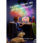 An Alien Helped Me with My Homework, Paperback/Kimberly Arcand