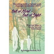 Out of Mind - Out of Sight: Parenting with a Partner with Asperger Syndrome (Asd), Paperback/Kathy J. Marshack Ph. D.