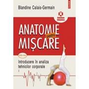 Anatomie pentru miscare Vol. I: Introducere in analiza tehnicilor corporale (editia a II-a)/Blandine Calais-Germain