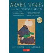 Arabic Stories for Language Learners: Traditional Middle-Eastern Tales in Arabic and English [With CD (Audio)], Paperback