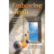 Embracing Death: A New Look at Grief, Gratitude and God, Paperback