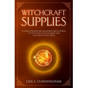 Witchcraft Supplies: A Guide for Solitary Beginner Practitioners to the Tools a Witch Needs for Her Rituals and Spells, Paperback/Lisa S. Cunningham