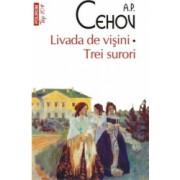 Livada de visini. Trei surori - Anton Pavlovici Cehov