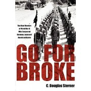Go for Broke: The Nisei Warriors of World War II Who Conquered Germany, Japan, and American Bigotry, Paperback/C. Douglas Sterner