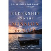 Eldership and the Mission of God: Equipping Teams for Faithful Church Leadership, Paperback/J. R. Briggs