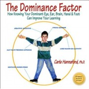 The Dominance Factor: How Knowing Your Dominant Eye, Ear, Brain, Hand & Foot Can Improve Your Learning, Paperback